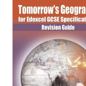 Tomorrow's Geography for Edexcel GCSE: Specification A: Revision Guide