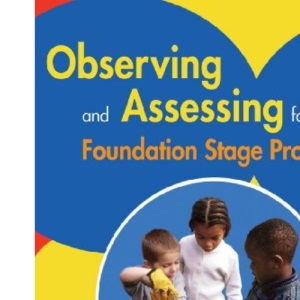 Observing and Assessing for the Foundation Stage Profile