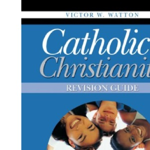 Catholic Christianity: Revision Guide