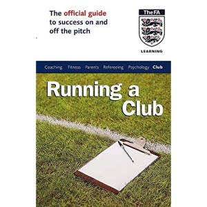 The Official FA Guide to Running a Club (Football Association)