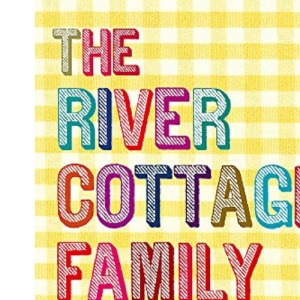 The River Cottage Family Cookbook (The Hungry Student)