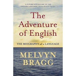 The Adventure Of English: The Biography of a Language