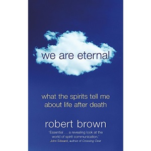 We are Eternal: What Spirits Tell Me About Life After Death
