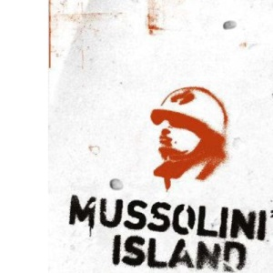 Mussolini's Island :  The Invasion Of Sicily Through The Eyes Of the Those Who Witnessed The Campaign  :
