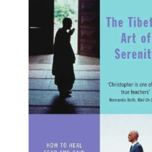 The Tibetan Art of Serenity: How to Heal Fear and Gain Contentment