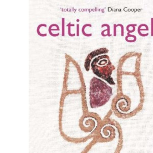 Celtic Angels: Angelic Guidance for Your Path Through Life