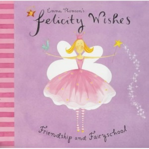 Friendship and Fairyschool (Felicity Wishes)