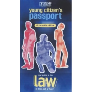 Young Citizen's Passport: Citizenship Edition: Your Guide to the Law in England and Wales