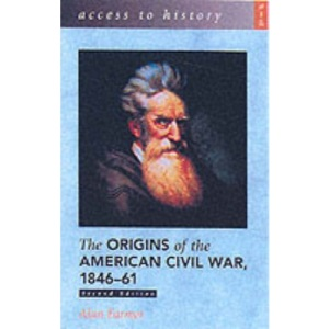 Access to History: The Origins of the American Civil War 1846-61