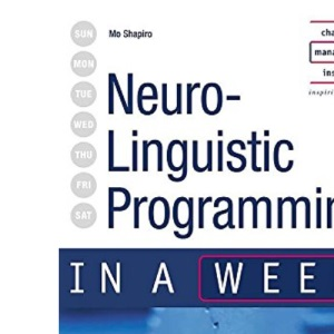 Neuro-Linguistic Programming in a week 2nd edition (IAW)