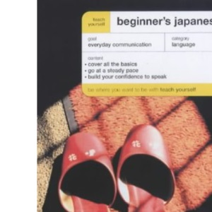 Teach Yourself Beginner's Japanese (TY Beginner's Languages)