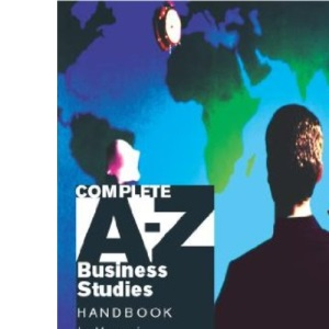 Complete A-Z Business Studies Handbook 4th Edition