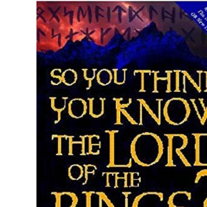 So You Think You Know the Lord of the Rings?