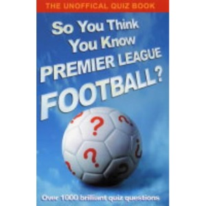 So You Think You Know Premier League Football
