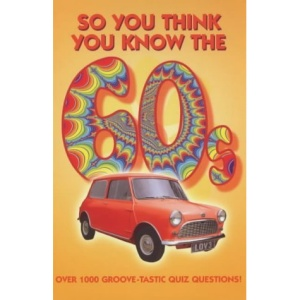 So You Think You Know the 60s?
