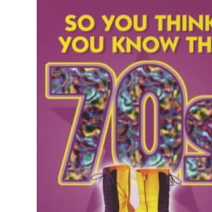 So You Think You Know the 70s?