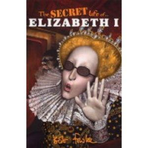 The Secret Life of Elizabeth I