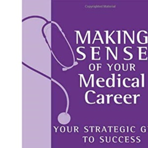 Making Sense of Your Medical Career: Your Strategic Guide to Success