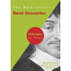 The Meditations: Rene Descartes (Philosophy in Focus)