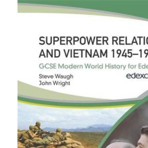 Superpower Relations and Vietnam 1945-1990 (GCSE Modern World History for Edexcel)