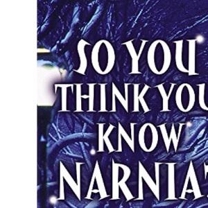 So You Think You Know: So You Think You Know Narnia