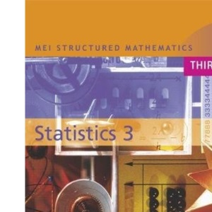 MEI Statistics: v. 3 (MEI Structured Mathematics (A+AS Level) Third Edition)
