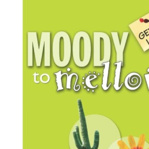 Moody to Mellow (Get A Life)