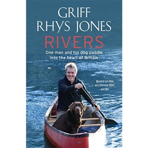 Rivers: One Man and His Dog Paddle into the Heart of Britain