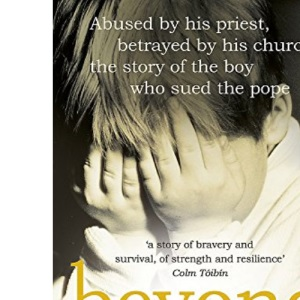 Beyond Belief: Abused by His Priest, Betrayed by His Church - The Story of the Boy Who Sued the Pope