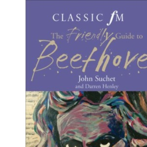 The Classic FM Friendly Guide to Beethoven