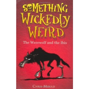 The Werewolf and the Ibis (Something Wickedly Weird)
