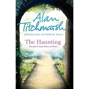 The Haunting: A story of love, betrayal and intrigue from bestselling novelist and national treasure Alan Titchmarsh.