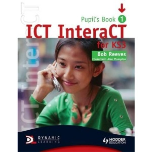 ICT InteraCT for Key Stage 3 Dynamic Learning: Pupil's Book and CD1 (Book & CD 1)