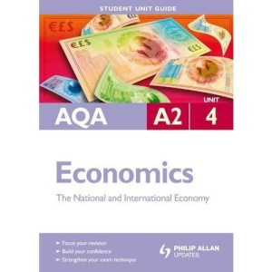 AQA A2 Economics Student Unit Guide Unit 4: The National and International Economy (Student Unit Guides)