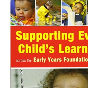 Supporting Every Child's Learning Across the Early Years Foundation Stage
