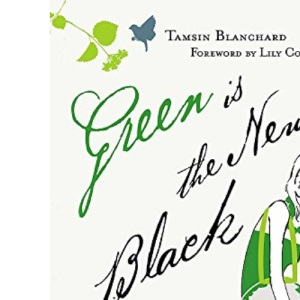 Green is the New Black: How to Save the World in Style (The Hungry Student)
