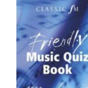 The Classic FM Friendly Music Quiz Book