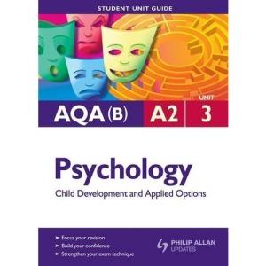 AQA (B) A2 Psychology: Unit 3: Child Development and Applied Options (Student Unit Guides)