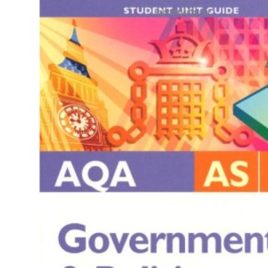 AQA AS Government & Politics Unit 2: Governing Modern Britain (AQA Government and Politics: Governing Modern Britain)