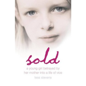Sold: A Young Girl Betrayed by Her Mother into a Life of Vice