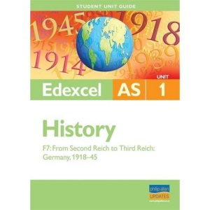 Edexcel History: Unit 1, option F7: AS from Second Reich to Third Reich, Germany 1918-45 (Edexcel As Level)