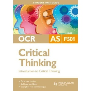 OCR AS Critical Thinking: Unit F501: Introduction to Critical Thinking: Unit 1 (Student Unit Guides)