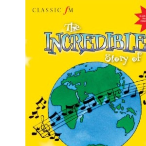 Classic FM The Incredible Story of Classical Music for Children (Classic FM)
