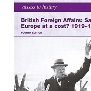 Britain Foreign Affairs: Saving Europe at a Cost? 1919-1960: Foreign Affairs 1919-1960 (Access to History)