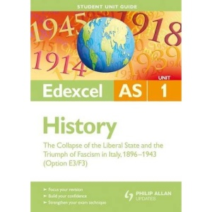 Edexcel AS History: Unit 1: The Collapse of the Liberal State and the Triumph of Fascism in Italy, 1896-1943 (Student Unit Guides)