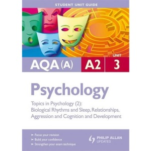 AQA (A) A2 Psychology: Unit 3: Topics in Psychology - Biological Rhythms and Sleep, Relationships, Aggression and Cognition and Development (Student Unit Guides)