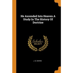 He Ascended Into Heaven a Study in the History of Doctrine