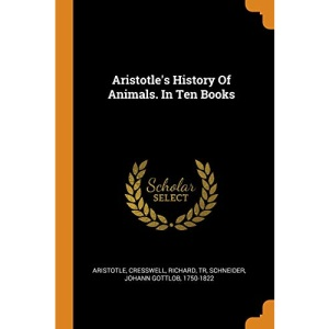 Aristotle's History Of Animals. In Ten Books