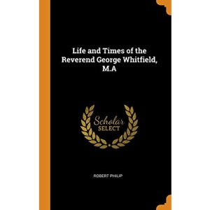 Life and Times of the Reverend George Whitfield, M.A