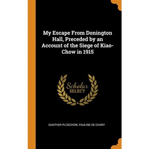 My Escape From Donington Hall, Preceded by an Account of the Siege of Kiao-Chow in 1915